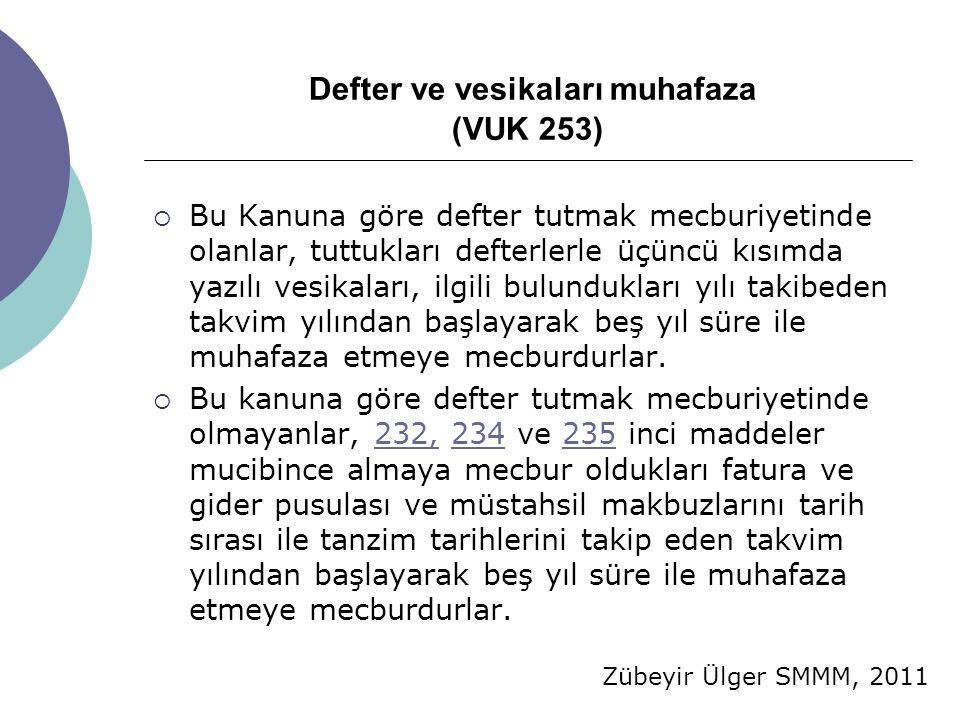 Zübeyir Ülger SMMM, 2011 Defter ve vesikaları muhafaza (VUK 253)  Bu Kanuna göre defter tutmak mecburiyetinde olanlar, tuttukları defterlerle üçüncü
