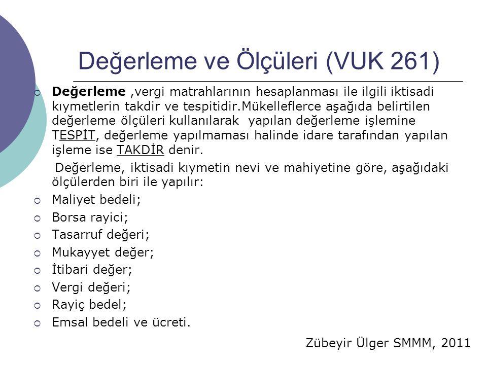 Zübeyir Ülger SMMM, 2011 Değerleme ve Ölçüleri (VUK 261)  Değerleme,vergi matrahlarının hesaplanması ile ilgili iktisadi kıymetlerin takdir ve tespitidir.Mükelleflerce aşağıda belirtilen değerleme ölçüleri kullanılarak yapılan değerleme işlemine TESPİT, değerleme yapılmaması halinde idare tarafından yapılan işleme ise TAKDİR denir.