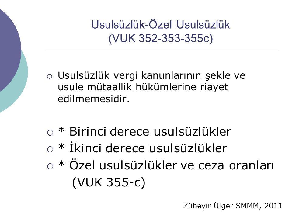 Zübeyir Ülger SMMM, 2011 Usulsüzlük-Özel Usulsüzlük (VUK 352-353-355c)  Usulsüzlük vergi kanunlarının şekle ve usule mütaallik hükümlerine riayet edilmemesidir.