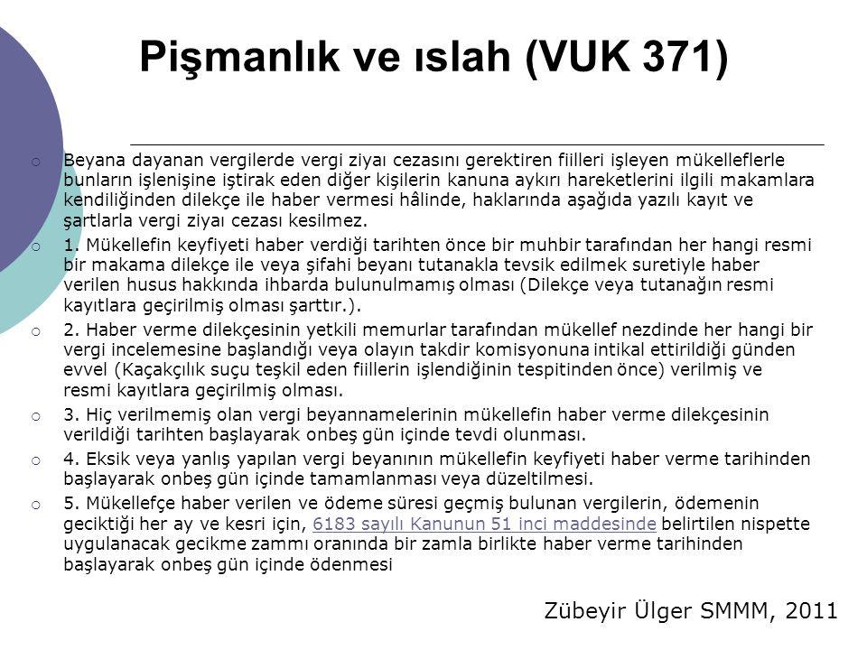 Zübeyir Ülger SMMM, 2011 Pişmanlık ve ıslah (VUK 371)  Beyana dayanan vergilerde vergi ziyaı cezasını gerektiren fiilleri işleyen mükelleflerle bunla