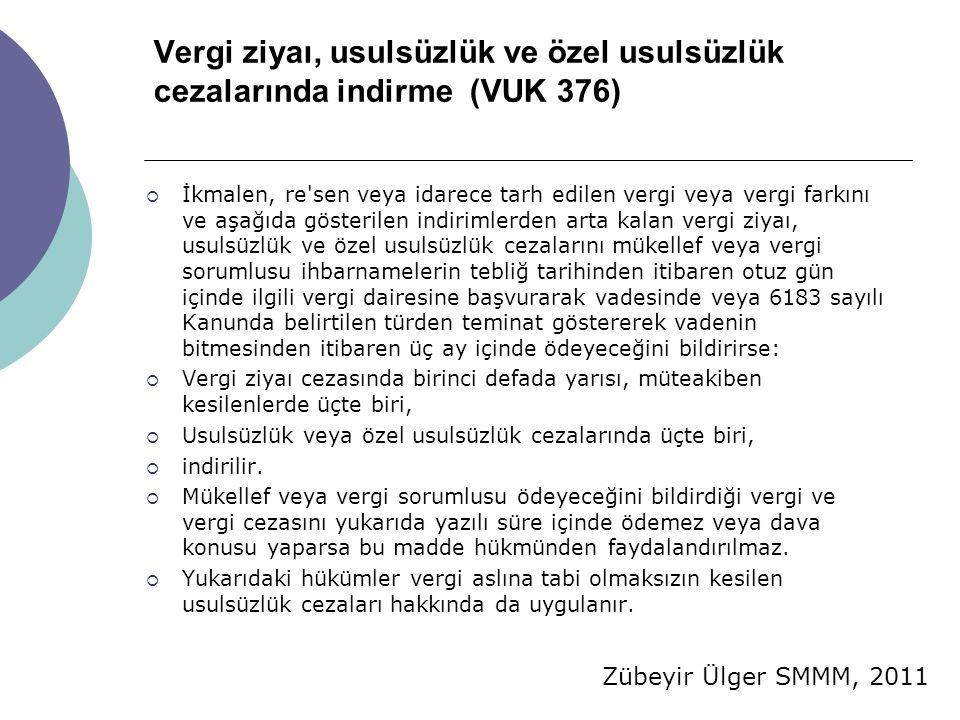Zübeyir Ülger SMMM, 2011 Vergi ziyaı, usulsüzlük ve özel usulsüzlük cezalarında indirme (VUK 376)  İkmalen, re'sen veya idarece tarh edilen vergi vey