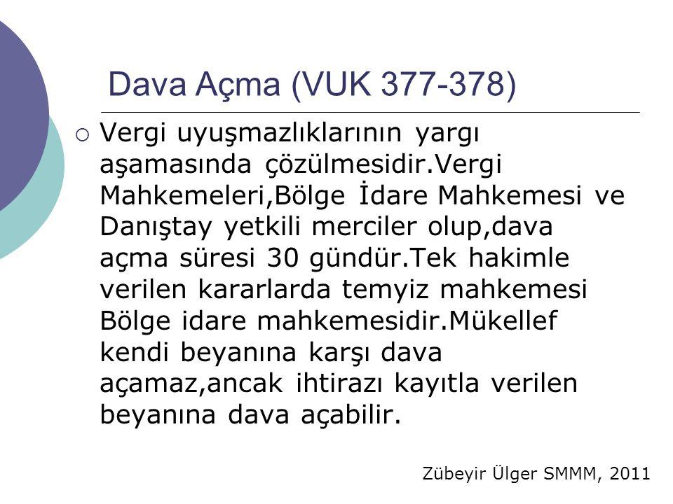 Zübeyir Ülger SMMM, 2011 Dava Açma (VUK 377-378)  Vergi uyuşmazlıklarının yargı aşamasında çözülmesidir.Vergi Mahkemeleri,Bölge İdare Mahkemesi ve Da