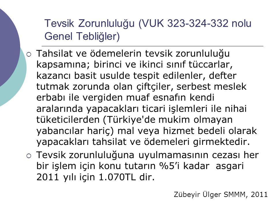 Zübeyir Ülger SMMM, 2011 Tevsik Zorunluluğu (VUK 323-324-332 nolu Genel Tebliğler)  Tahsilat ve ödemelerin tevsik zorunluluğu kapsamına; birinci ve i