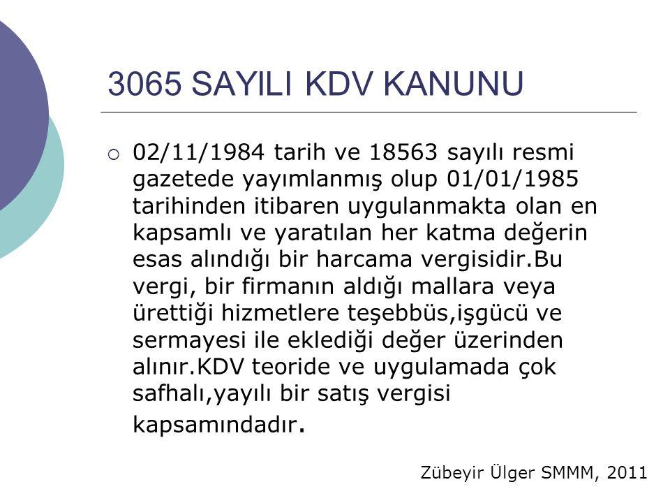 Zübeyir Ülger SMMM, 2011 3065 SAYILI KDV KANUNU  02/11/1984 tarih ve 18563 sayılı resmi gazetede yayımlanmış olup 01/01/1985 tarihinden itibaren uygu
