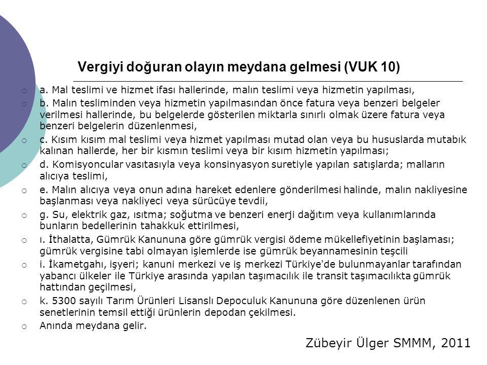 Zübeyir Ülger SMMM, 2011 Vergiyi doğuran olayın meydana gelmesi (VUK 10)  a. Mal teslimi ve hizmet ifası hallerinde, malın teslimi veya hizmetin yapı