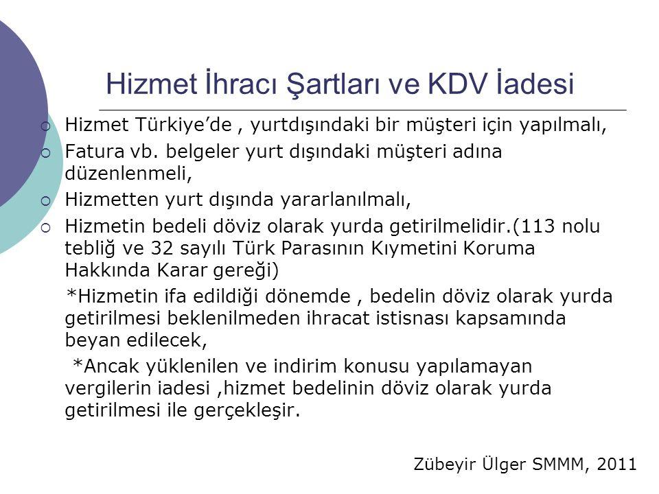 Zübeyir Ülger SMMM, 2011 Hizmet İhracı Şartları ve KDV İadesi  Hizmet Türkiye'de, yurtdışındaki bir müşteri için yapılmalı,  Fatura vb. belgeler yur