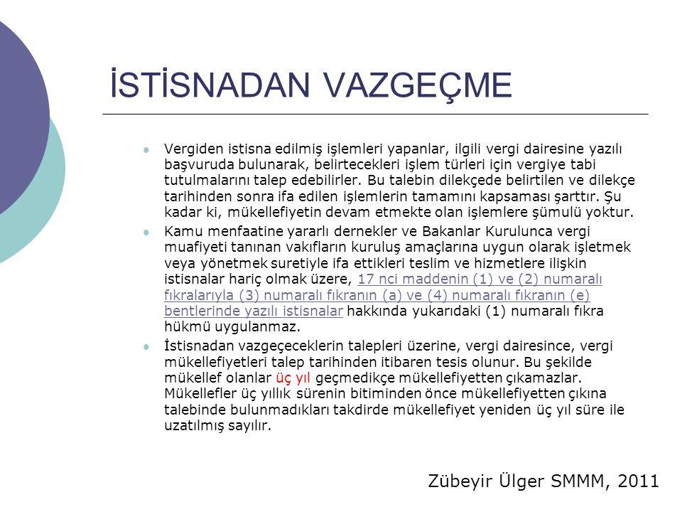 Zübeyir Ülger SMMM, 2011 İSTİSNADAN VAZGEÇME  Vergiden istisna edilmiş işlemleri yapanlar, ilgili vergi dairesine yazılı başvuruda bulunarak, belirtecekleri işlem türleri için vergiye tabi tutulmalarını talep edebilirler.
