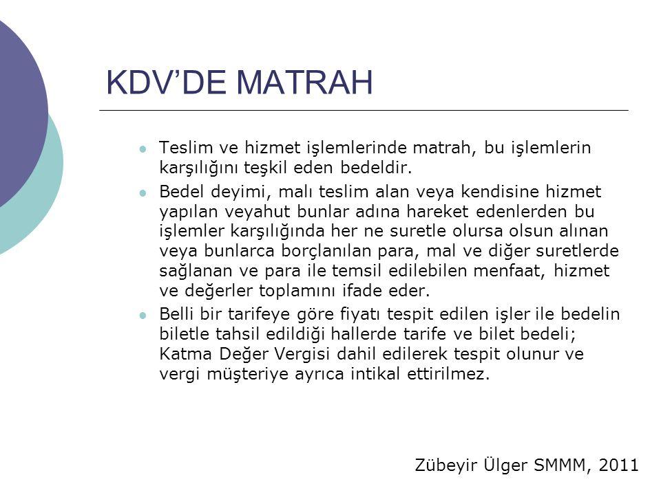 Zübeyir Ülger SMMM, 2011 KDV'DE MATRAH  Teslim ve hizmet işlemlerinde matrah, bu işlemlerin karşılığını teşkil eden bedeldir.  Bedel deyimi, malı te