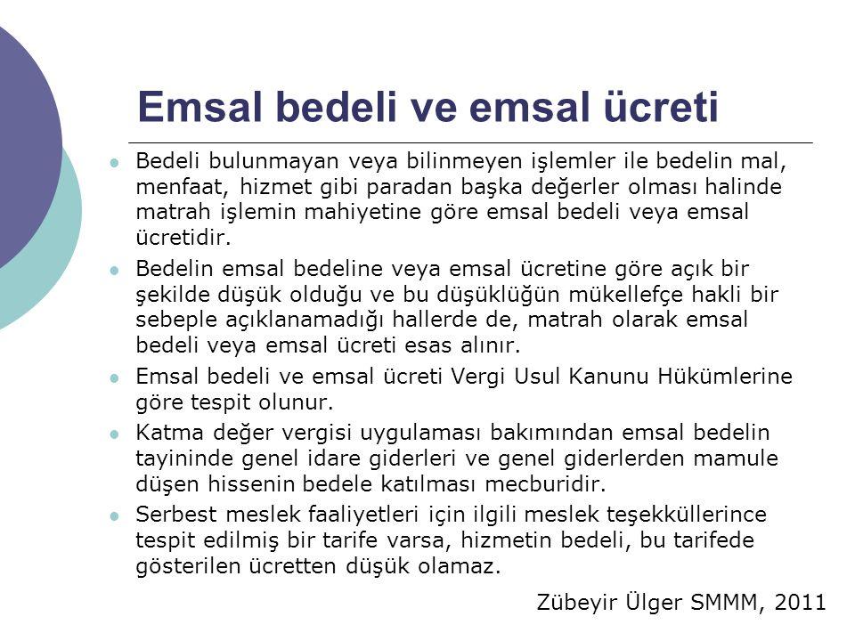 Zübeyir Ülger SMMM, 2011 Emsal bedeli ve emsal ücreti  Bedeli bulunmayan veya bilinmeyen işlemler ile bedelin mal, menfaat, hizmet gibi paradan başka