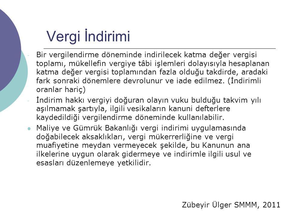 Zübeyir Ülger SMMM, 2011 Vergi İndirimi - Bir vergilendirme döneminde indirilecek katma değer vergisi toplamı, mükellefin vergiye tâbi işlemleri dolay