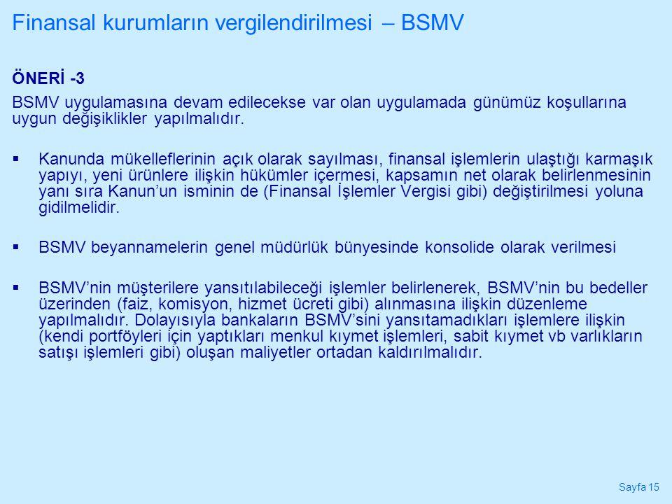 Sayfa 15 ÖNERİ -3 BSMV uygulamasına devam edilecekse var olan uygulamada günümüz koşullarına uygun değişiklikler yapılmalıdır.  Kanunda mükelleflerin