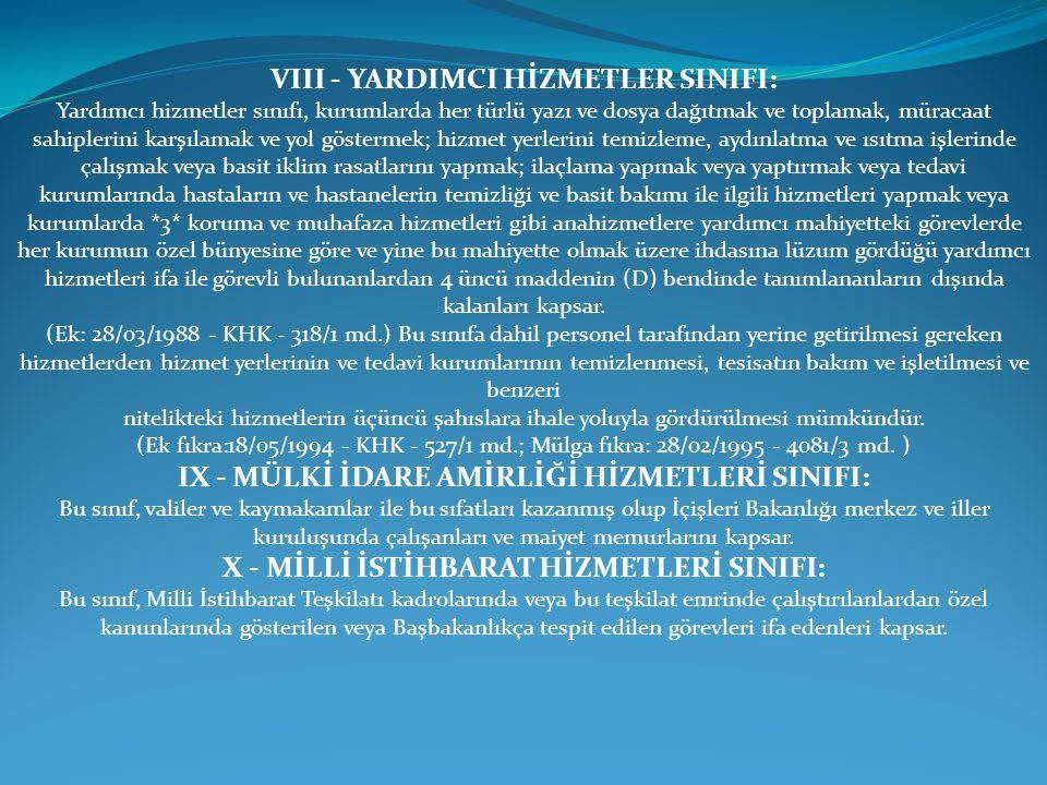 VIII - YARDIMCI HİZMETLER SINIFI: Yardımcı hizmetler sınıfı, kurumlarda her türlü yazı ve dosya dağıtmak ve toplamak, müracaat sahiplerini karşılamak