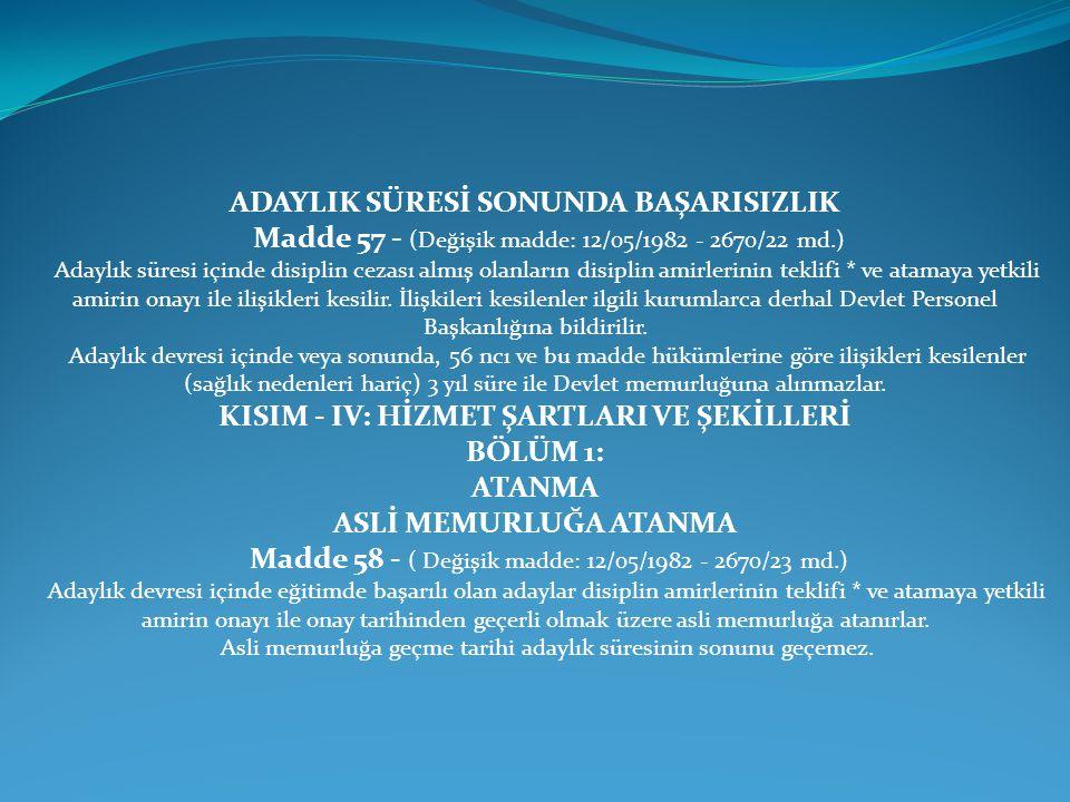 ADAYLIK SÜRESİ SONUNDA BAŞARISIZLIK Madde 57 - (Değişik madde: 12/05/1982 - 2670/22 md.) Adaylık süresi içinde disiplin cezası almış olanların disipli