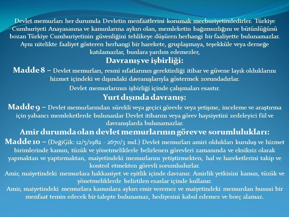 Devlet memurları her durumda Devletin menfaatlerini korumak mecburiyetindedirler. Türkiye Cumhuriyeti Anayasasına ve kanunlarına aykırı olan, memleket
