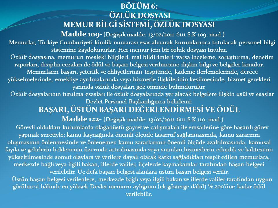 BÖLÜM 6: ÖZLÜK DOSYASI MEMUR BİLGİ SİSTEMİ, ÖZLÜK DOSYASI Madde 109- (Değişik madde: 13/02/2011-6111 S.K 109. mad.) Memurlar, Türkiye Cumhuriyeti kiml