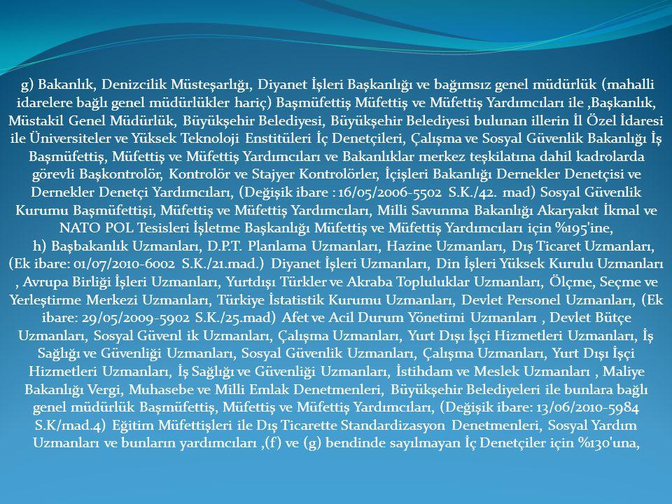 g) Bakanlık, Denizcilik Müsteşarlığı, Diyanet İşleri Başkanlığı ve bağımsız genel müdürlük (mahalli idarelere bağlı genel müdürlükler hariç) Başmüfett