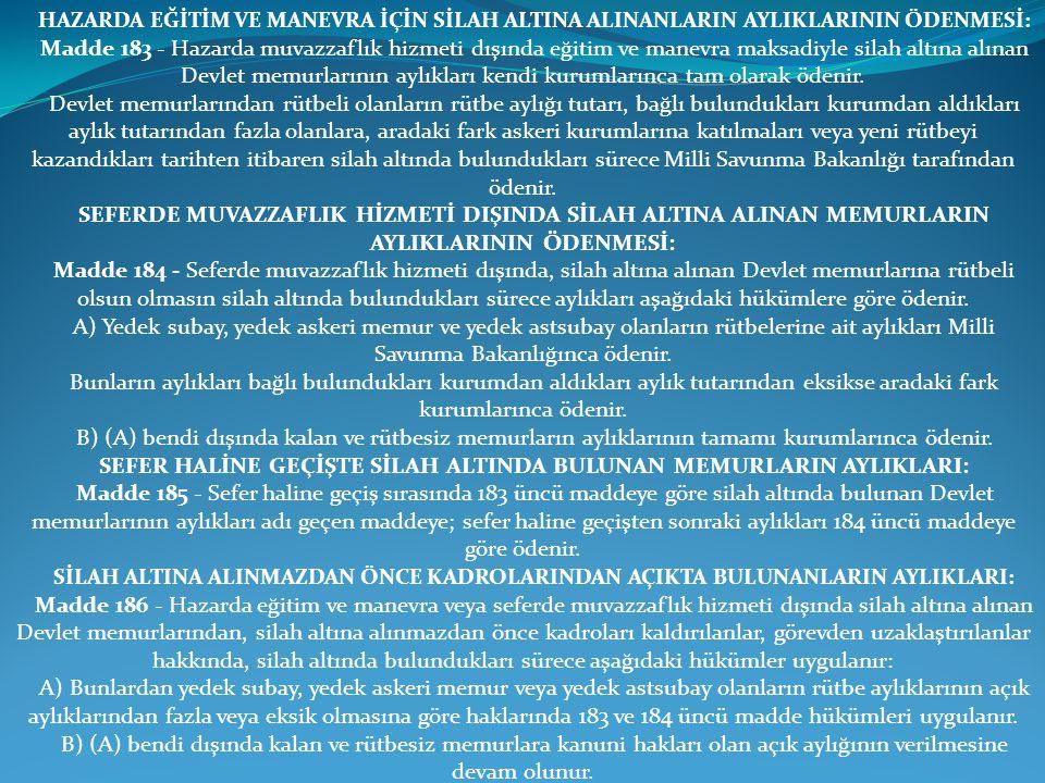 HAZARDA EĞİTİM VE MANEVRA İÇİN SİLAH ALTINA ALINANLARIN AYLIKLARININ ÖDENMESİ: Madde 183 - Hazarda muvazzaflık hizmeti dışında eğitim ve manevra maksa