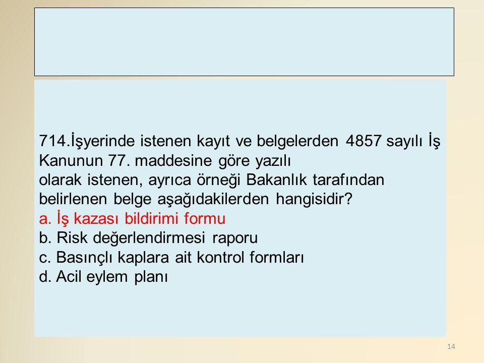 14 714.İşyerinde istenen kayıt ve belgelerden 4857 sayılı İş Kanunun 77. maddesine göre yazılı olarak istenen, ayrıca örneği Bakanlık tarafından belir
