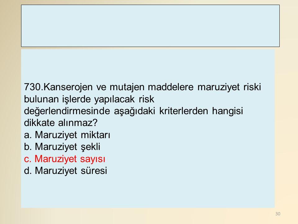 30 730.Kanserojen ve mutajen maddelere maruziyet riski bulunan işlerde yapılacak risk değerlendirmesinde aşağıdaki kriterlerden hangisi dikkate alınma
