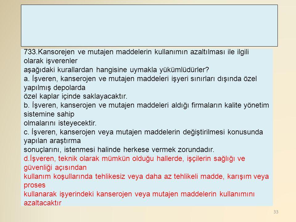33 733.Kansorejen ve mutajen maddelerin kullanımın azaltılması ile ilgili olarak işverenler aşağıdaki kurallardan hangisine uymakla yükümlüdürler? a.