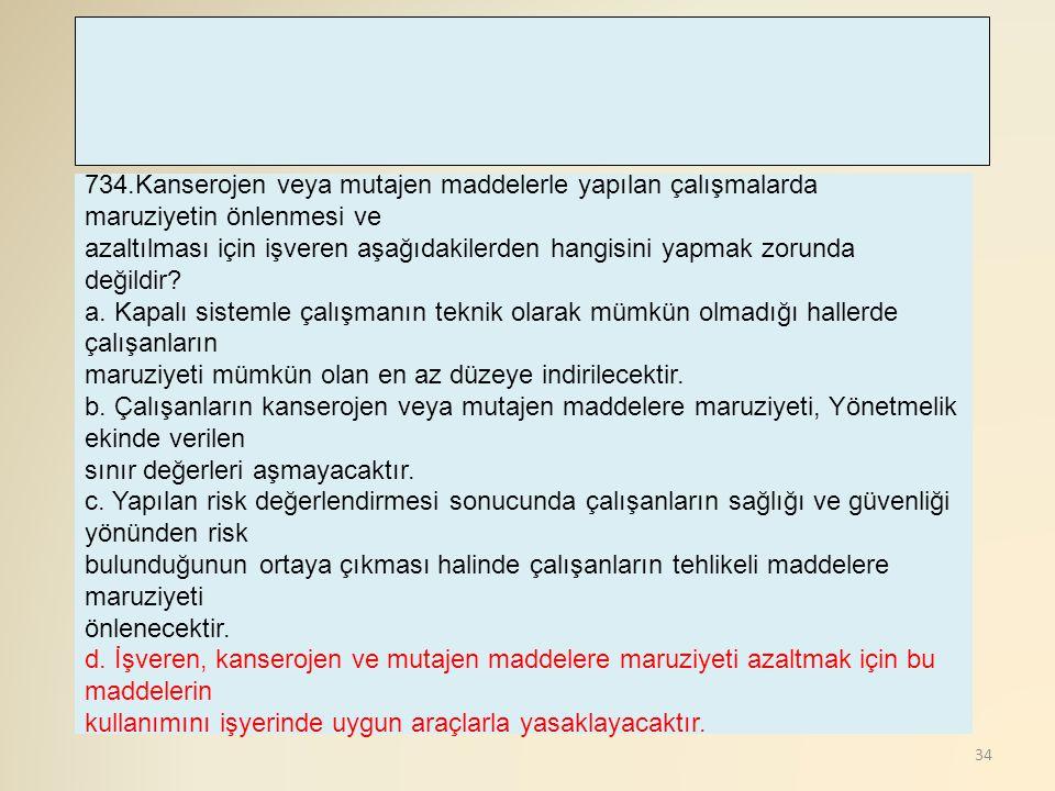 34 734.Kanserojen veya mutajen maddelerle yapılan çalışmalarda maruziyetin önlenmesi ve azaltılması için işveren aşağıdakilerden hangisini yapmak zoru
