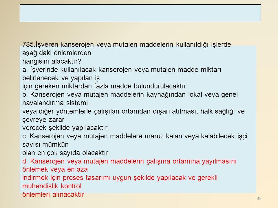35 735.İşveren kanserojen veya mutajen maddelerin kullanıldığı işlerde aşağıdaki önlemlerden hangisini alacaktır? a. İşyerinde kullanılacak kanserojen