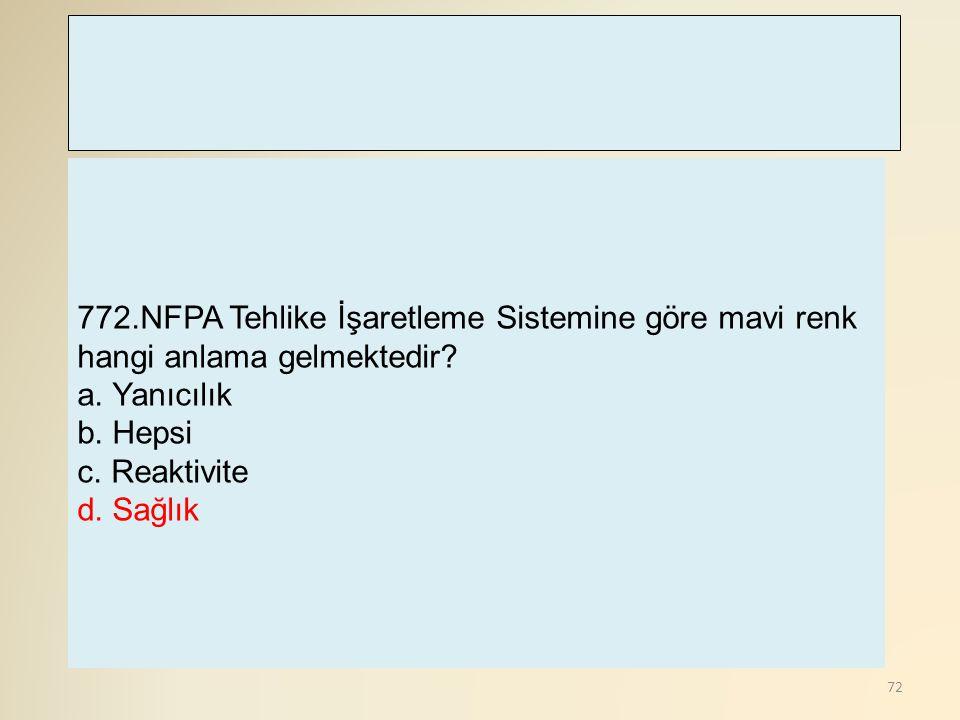 72 772.NFPA Tehlike İşaretleme Sistemine göre mavi renk hangi anlama gelmektedir? a. Yanıcılık b. Hepsi c. Reaktivite d. Sağlık