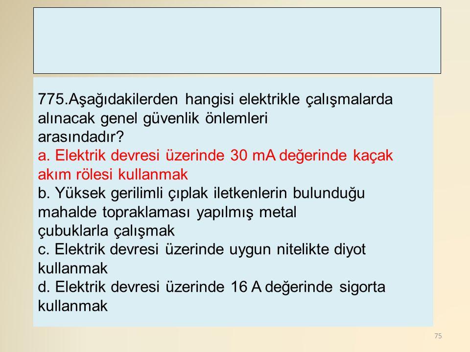 75 775.Aşağıdakilerden hangisi elektrikle çalışmalarda alınacak genel güvenlik önlemleri arasındadır? a. Elektrik devresi üzerinde 30 mA değerinde kaç