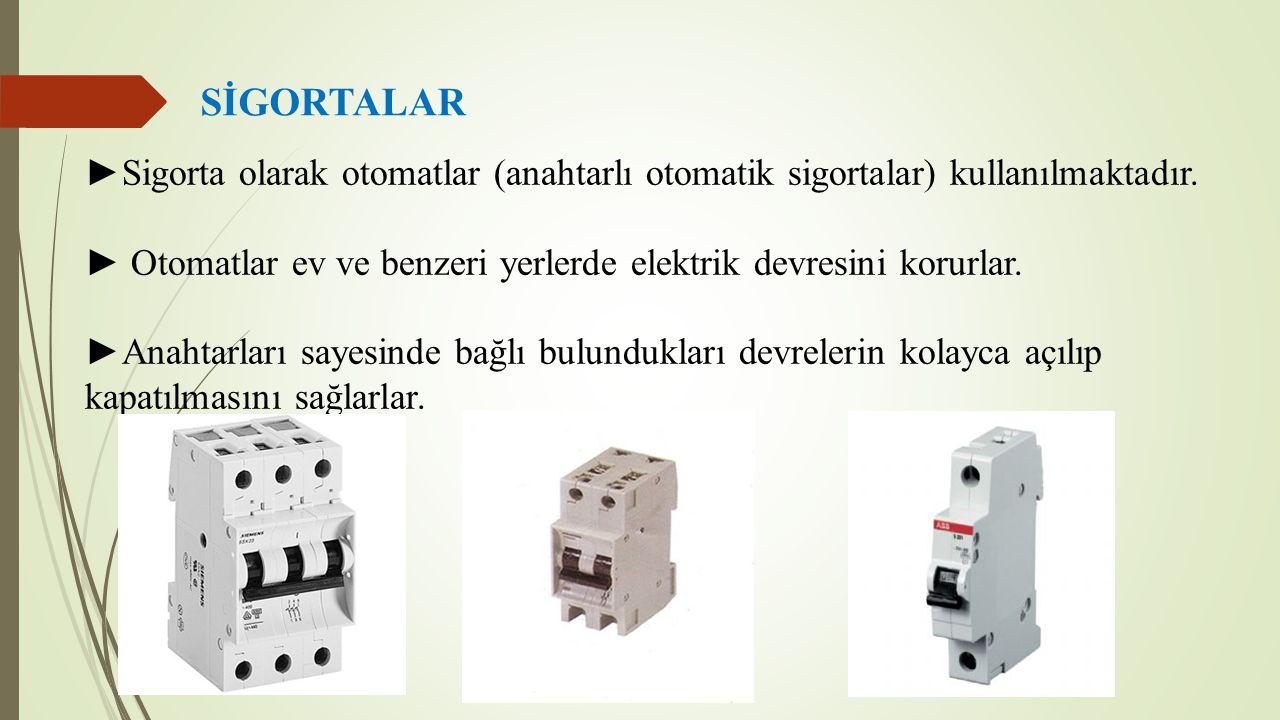 SİGORTALAR ►Sigorta olarak otomatlar (anahtarlı otomatik sigortalar) kullanılmaktadır. ► Otomatlar ev ve benzeri yerlerde elektrik devresini korurlar.