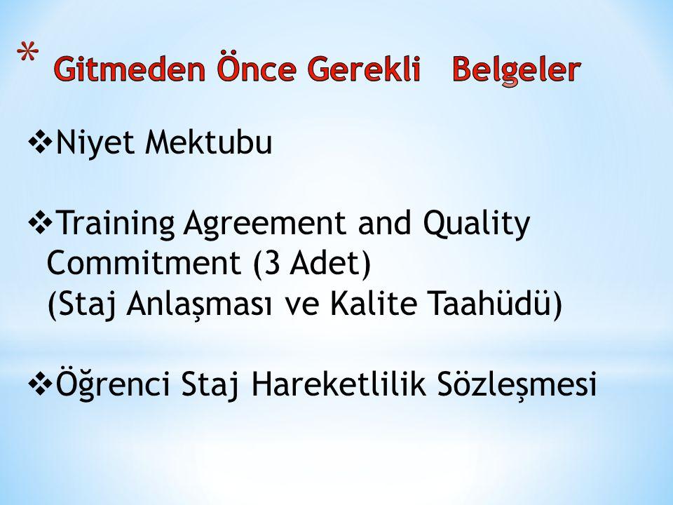  Niyet Mektubu  Training Agreement and Quality Commitment (3 Adet) (Staj Anlaşması ve Kalite Taahüdü)  Öğrenci Staj Hareketlilik Sözleşmesi