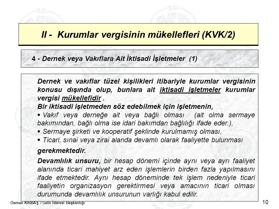 Osman KIRBAŞ / Gelir İdaresi Başkanlığı 10 II - Kurumlar vergisinin mükellefleri (KVK/2) 4 - Dernek veya Vakıflara Ait İktisadi İşletmeler (1) Dernek