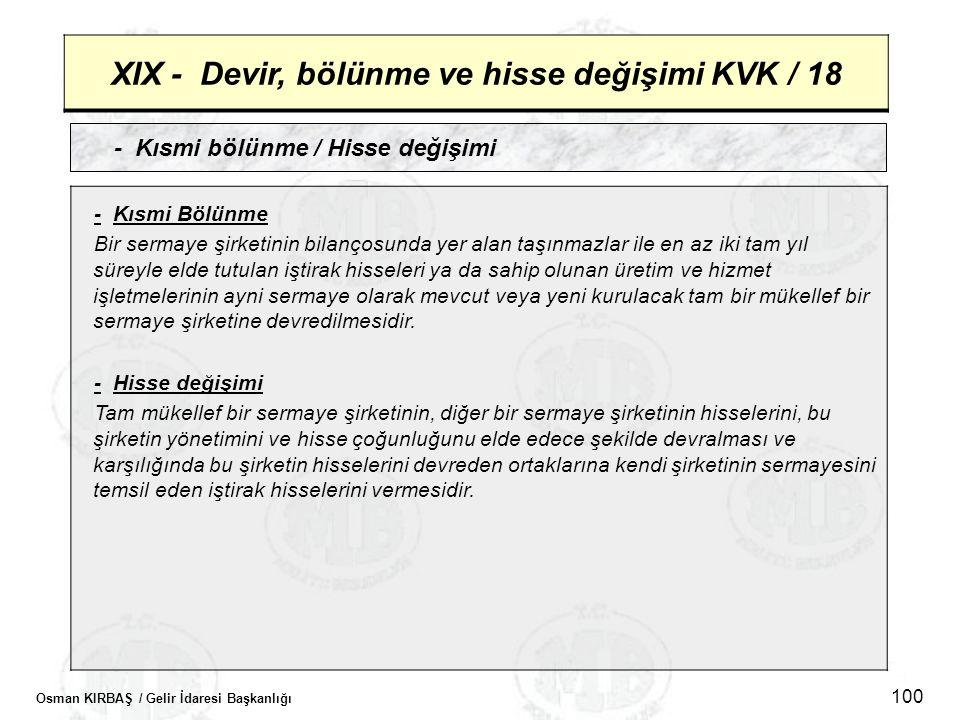 Osman KIRBAŞ / Gelir İdaresi Başkanlığı 100 XIX - Devir, bölünme ve hisse değişimi KVK / 18 - Kısmi bölünme / Hisse değişimi - Kısmi Bölünme Bir serma