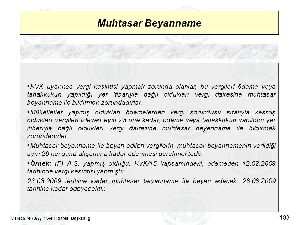 Osman KIRBAŞ / Gelir İdaresi Başkanlığı 103 Muhtasar Beyanname  KVK uyarınca vergi kesintisi yapmak zorunda olanlar, bu vergileri ödeme veya tahakkuk