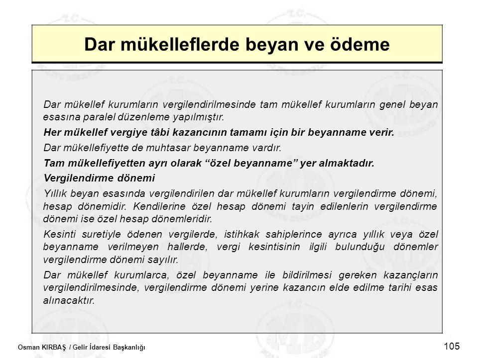 Osman KIRBAŞ / Gelir İdaresi Başkanlığı 105 Dar mükelleflerde beyan ve ödeme Dar mükellef kurumların vergilendirilmesinde tam mükellef kurumların gene