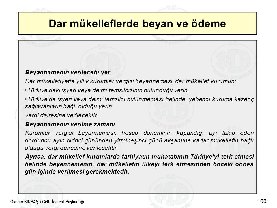 Osman KIRBAŞ / Gelir İdaresi Başkanlığı 106 Dar mükelleflerde beyan ve ödeme Beyannamenin verileceği yer Dar mükellefiyette yıllık kurumlar vergisi be