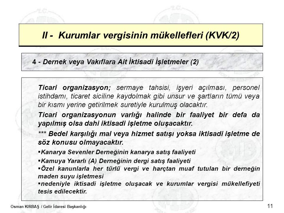 Osman KIRBAŞ / Gelir İdaresi Başkanlığı 11 II - Kurumlar vergisinin mükellefleri (KVK/2) 4 - Dernek veya Vakıflara Ait İktisadi İşletmeler (2) Ticari