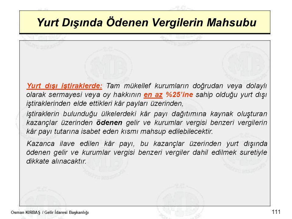 Osman KIRBAŞ / Gelir İdaresi Başkanlığı 111 Yurt Dışında Ödenen Vergilerin Mahsubu Yurt dışı iştiraklerde: Tam mükellef kurumların doğrudan veya dolay