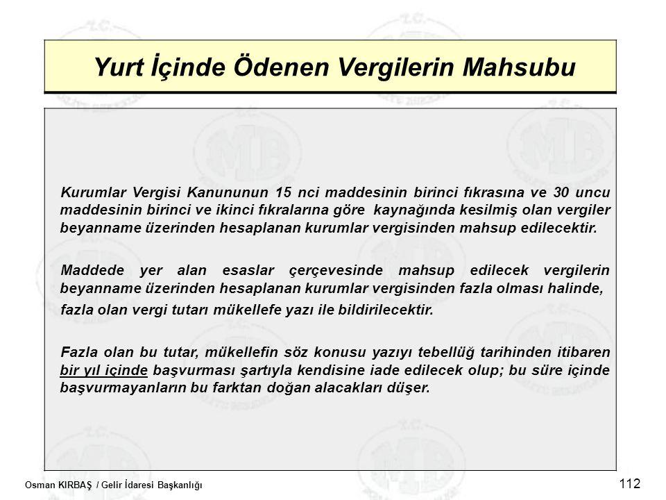 Osman KIRBAŞ / Gelir İdaresi Başkanlığı 112 Yurt İçinde Ödenen Vergilerin Mahsubu Kurumlar Vergisi Kanununun 15 nci maddesinin birinci fıkrasına ve 30