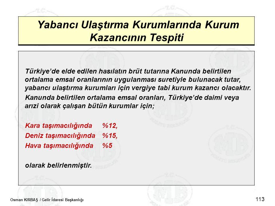 Osman KIRBAŞ / Gelir İdaresi Başkanlığı 113 Yabancı Ulaştırma Kurumlarında Kurum Kazancının Tespiti Türkiye'de elde edilen hasılatın brüt tutarına Kan