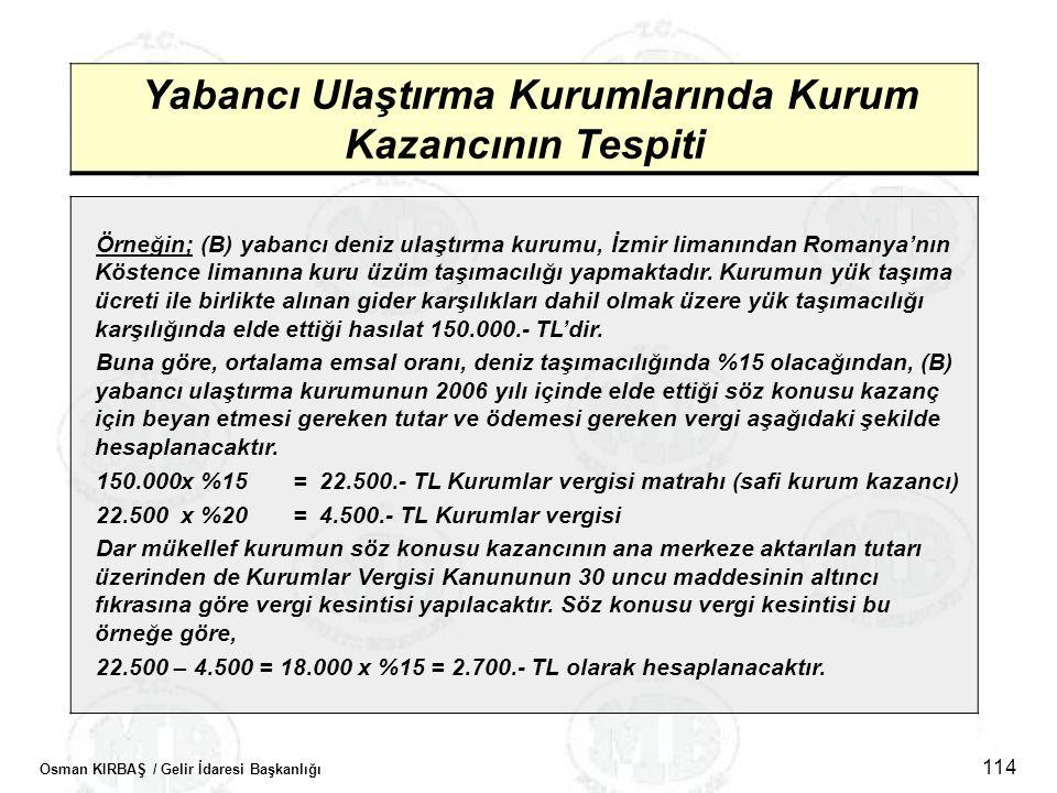 Osman KIRBAŞ / Gelir İdaresi Başkanlığı 114 Yabancı Ulaştırma Kurumlarında Kurum Kazancının Tespiti Örneğin; (B) yabancı deniz ulaştırma kurumu, İzmir