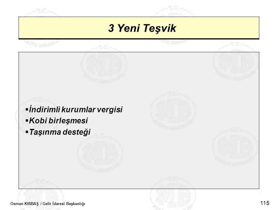 Osman KIRBAŞ / Gelir İdaresi Başkanlığı 115 3 Yeni Teşvik  İndirimli kurumlar vergisi  Kobi birleşmesi  Taşınma desteği