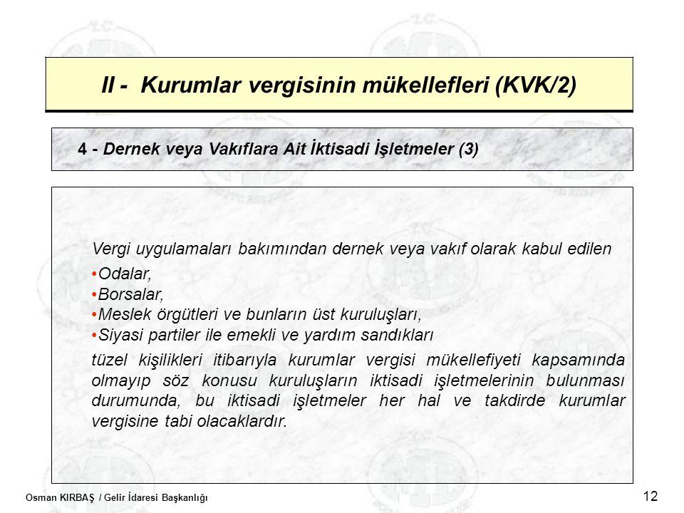 Osman KIRBAŞ / Gelir İdaresi Başkanlığı 12 II - Kurumlar vergisinin mükellefleri (KVK/2) 4 - Dernek veya Vakıflara Ait İktisadi İşletmeler (3) Vergi u