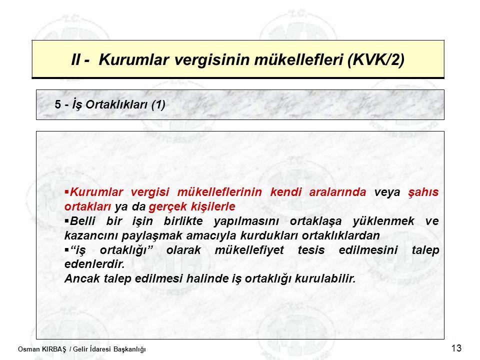 Osman KIRBAŞ / Gelir İdaresi Başkanlığı 13 II - Kurumlar vergisinin mükellefleri (KVK/2) 5 - İş Ortaklıkları (1)  Kurumlar vergisi mükelleflerinin ke
