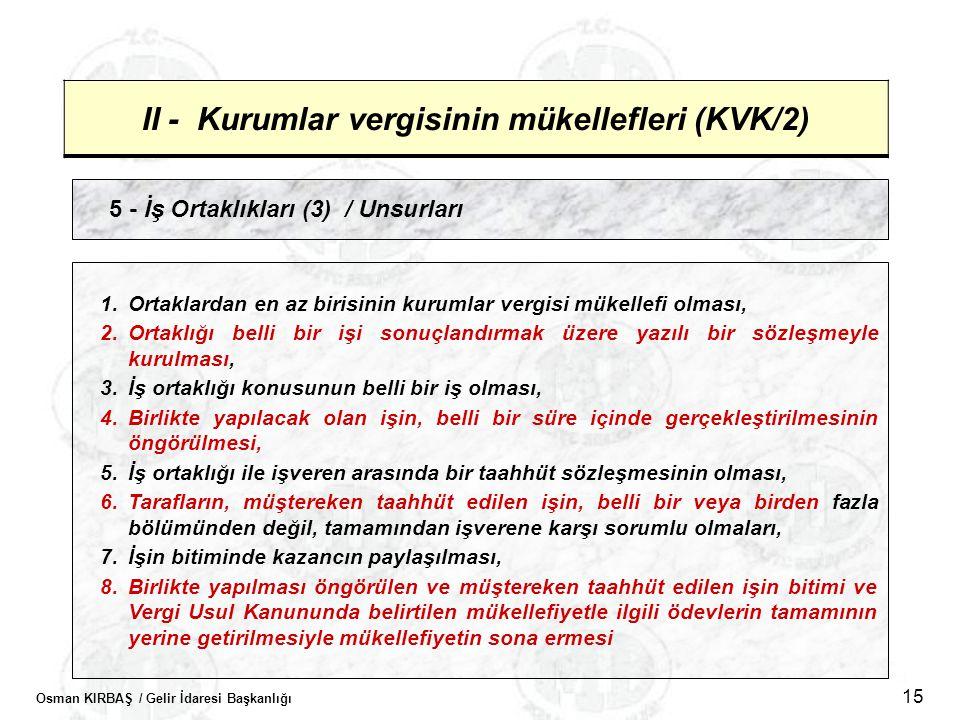 Osman KIRBAŞ / Gelir İdaresi Başkanlığı 15 II - Kurumlar vergisinin mükellefleri (KVK/2) 5 - İş Ortaklıkları (3) / Unsurları 1.Ortaklardan en az biris