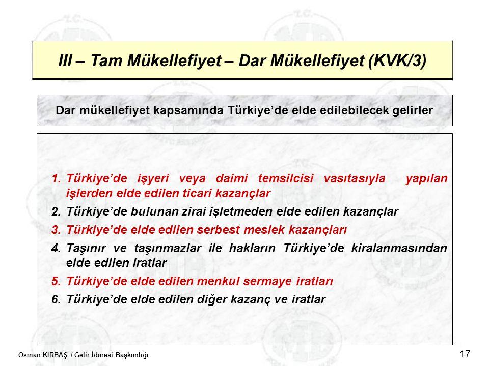 Osman KIRBAŞ / Gelir İdaresi Başkanlığı 17 III – Tam Mükellefiyet – Dar Mükellefiyet (KVK/3) Dar mükellefiyet kapsamında Türkiye'de elde edilebilecek