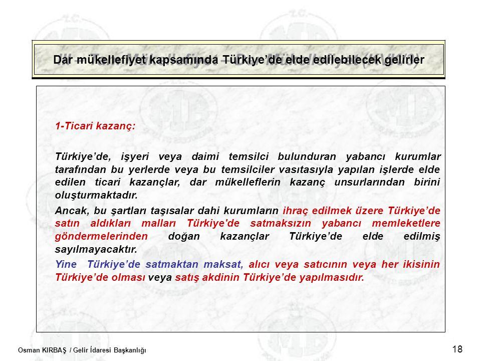 Osman KIRBAŞ / Gelir İdaresi Başkanlığı 18 III – Tam Mükellefiyet – Dar Mükellefiyet (KVK/3) Dar mükellefiyet kapsamında Türkiye'de elde edilebilecek