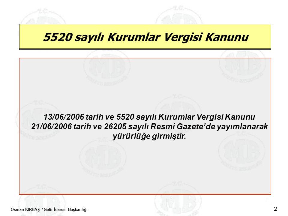 Osman KIRBAŞ / Gelir İdaresi Başkanlığı 2 5520 sayılı Kurumlar Vergisi Kanunu 13/06/2006 tarih ve 5520 sayılı Kurumlar Vergisi Kanunu 21/06/2006 tarih