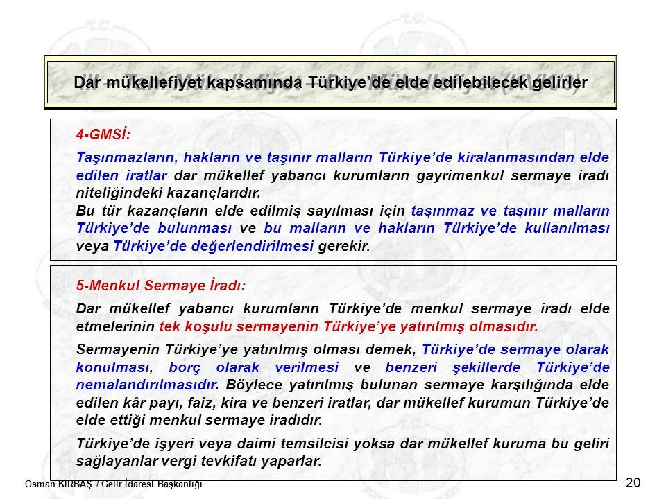 Osman KIRBAŞ / Gelir İdaresi Başkanlığı 20 III – Tam Mükellefiyet – Dar Mükellefiyet (KVK/3) Dar mükellefiyet kapsamında Türkiye'de elde edilebilecek