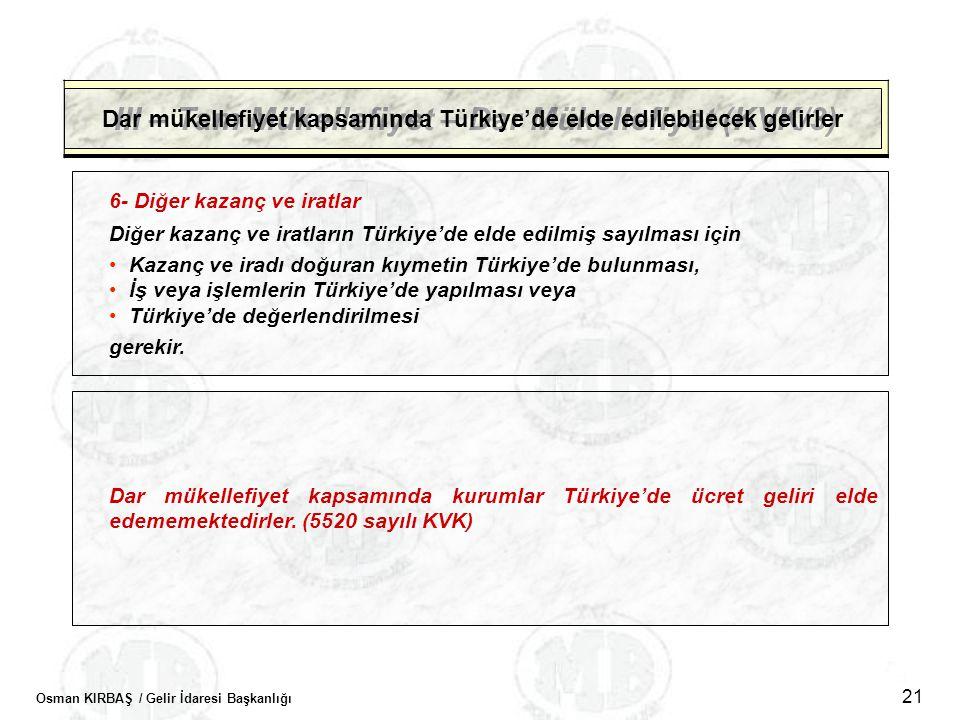 Osman KIRBAŞ / Gelir İdaresi Başkanlığı 21 III – Tam Mükellefiyet – Dar Mükellefiyet (KVK/3) Dar mükellefiyet kapsamında Türkiye'de elde edilebilecek