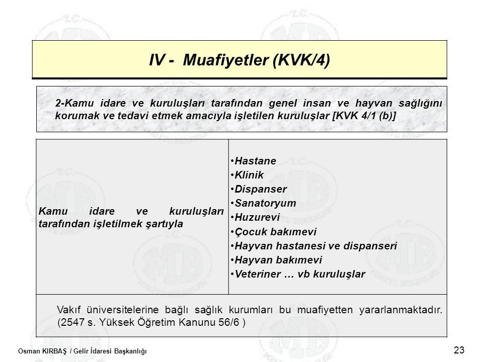 Osman KIRBAŞ / Gelir İdaresi Başkanlığı 23 IV - Muafiyetler (KVK/4) 2-Kamu idare ve kuruluşları tarafından genel insan ve hayvan sağlığını korumak ve